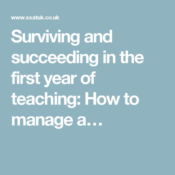 Surviving and succeeding in the first year of teaching: How to manage a…