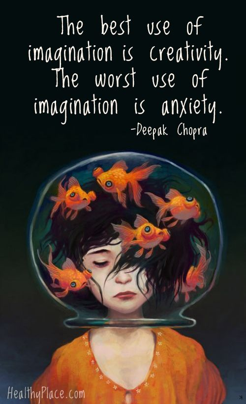 Quote on anxiety: The best use of imagination is creativity. The worst use of imagination is anxiety. www.HealthyPlace.com: