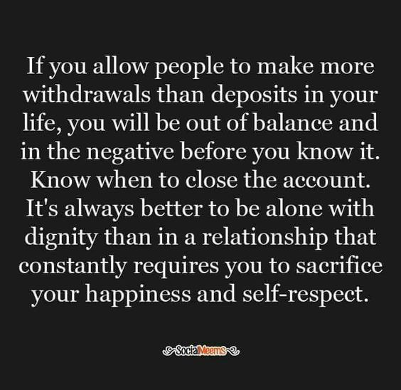 If you allow people to make more withdrawals than deposits in your life, you will be out if balance and in the negative before you know it. ...