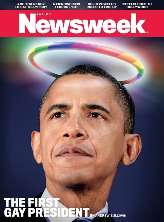 """13. The First Gay President – Newsweek, May 21 2012 This Newsweek cover of President Obama featuring a glowing, rainbow halo and the words """"The first gay president"""" came in the wake of Obama's announcement that he supports same-sex marriage. The cover's headline was perceived by some as an implication that the President himself was gay. It was more cheeky than controversial but it stands out nonetheless."""