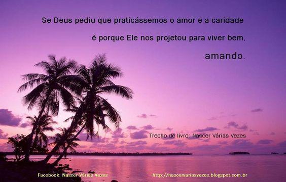Se Deus pediu para praticar o amor e a caridade é porque ele nos projetou para viver bem, amando. Amor.: