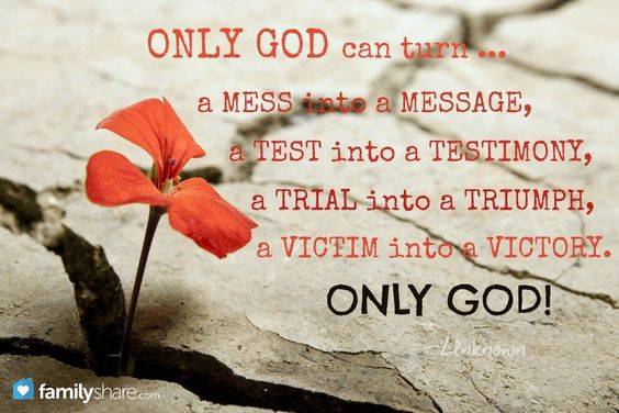 Only God can turn a mess into a message, a test into a testimony, a trial into a triumph, a victim into a victory!  #God #quotes #inspirational: