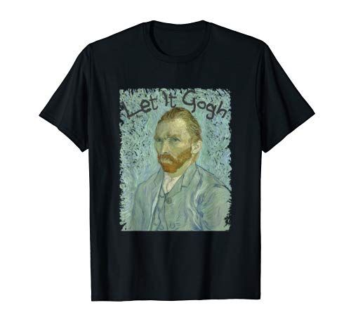 Let It Gogh Vincent Van Gogh Artist Funny Classical Art M Https Www Amazon Com Dp B07wh461d4 Ref Cm Sw R Van Gogh Self Portrait Artist Humor Artist Tshirt