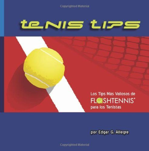 Tenis Tips: Los Tips Más Valiosos de FLASHTENNIS® para los Tenistas (Spanish Edition) by Edgar G. Allegre. $20.00. Publisher: CreateSpace (June 27, 2011). Publication: June 27, 2011