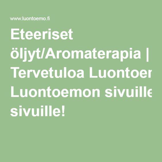 Eteeriset öljyt/Aromaterapia | Tervetuloa Luontoemon sivuille!
