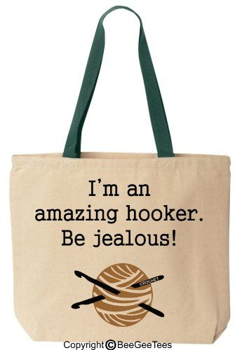 I'm an amazing hooker. Be jealous! - Funny Cotton Canvas Tote Crochet Bag - Reusable by BeeGeeTees 04967 (Green Handle) BeeGeeTees http://www.amazon.com/dp/B00JJA032W/ref=cm_sw_r_pi_dp_OFuzvb0068MTA