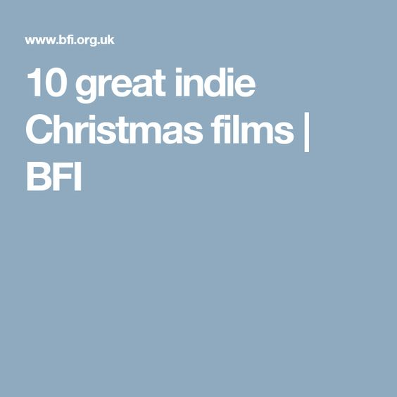 10 great indie Christmas films   BFI