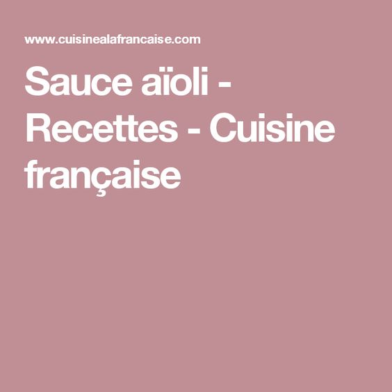 Sauce aïoli - Recettes - Cuisine française
