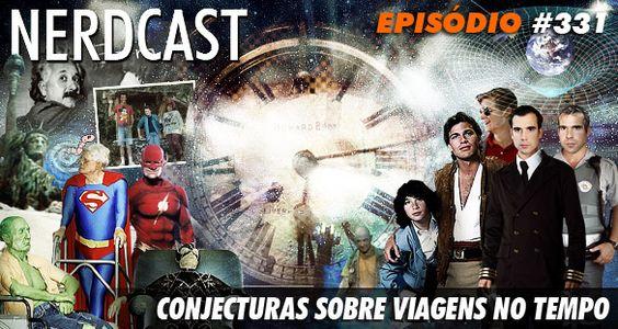 NERDCAST 331 – CONJECTURAS SOBRE VIAGENS NO TEMPO http://jovemnerd.com.br/nerdcast/nerdcast-331-conjecturas-sobre-viagens-no-tempo/