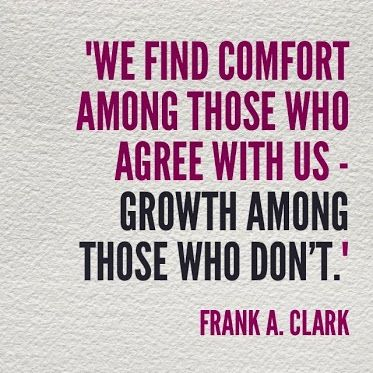 Quot We Find Comfort Among Those Who Agree With Us Growth