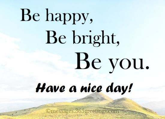 Have A Nice Day Good Day Quotes Good Morning Inspiration Positive Quotes For Teens