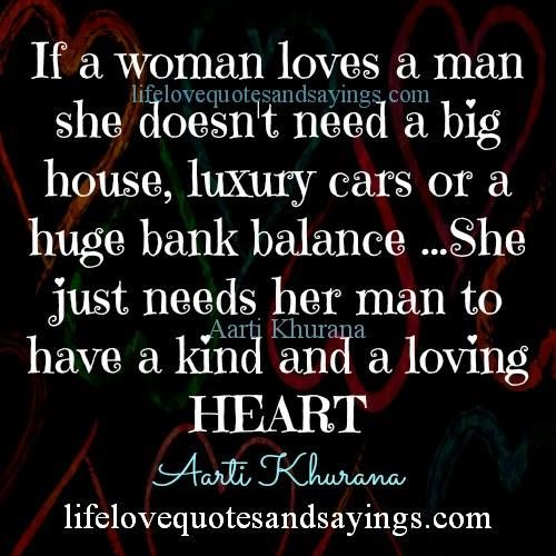 The Way To A Woman Heart Quotes: If A Woman Loves A Man She Doesn't Need A Big House
