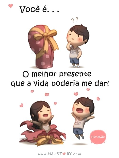 Você é… o melhor presente que a vida poderia me dar.