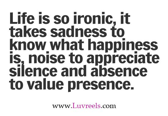 Life Is Ironic Quote: #Life Is So Ironic, It Takes Sadness To Know What