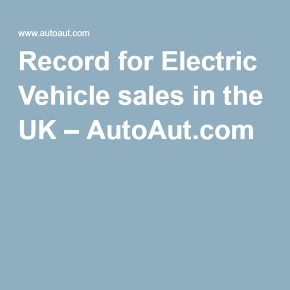 Record for Electric Vehicle sales in the UK