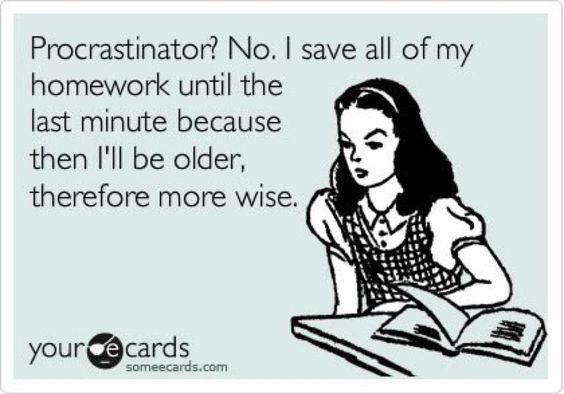 Procrastinators unite! . . . Tomorrow.