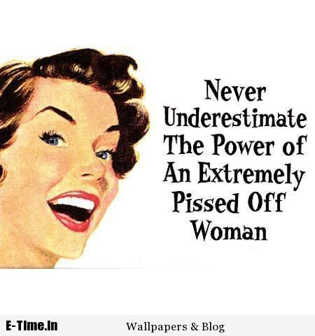 The Power Of Pissed Off Woman