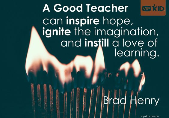 """A good teacher can inspire hope, ignite the imagination, and instil a love of learning."" - Brad Henry #VIPKid:"