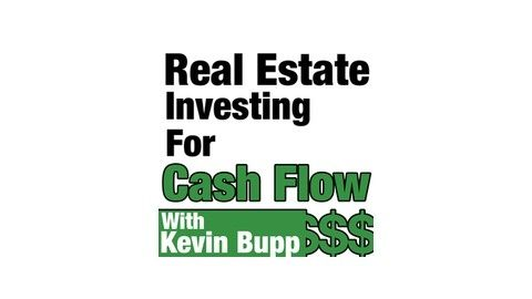 Listen To Real Estate Investing For Cash Flow Hosted By Kevin Bupp