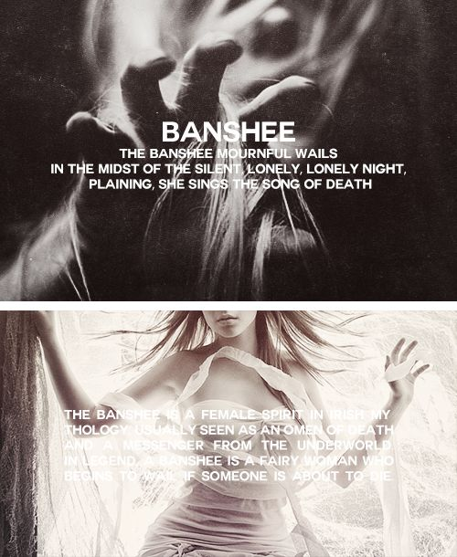 THE BANSHEE is a female spirit in Irish mythology, usually seen as an omen of death and a messenger from the underworld. In legend, a banshee is a fairy woman who begins to wail if someone is about to die. In Scottish Gaelic mythology, she is known as the bean sìth or bean-nighe and is seen washing the bloodstained clothes or armour of those who are about to die.