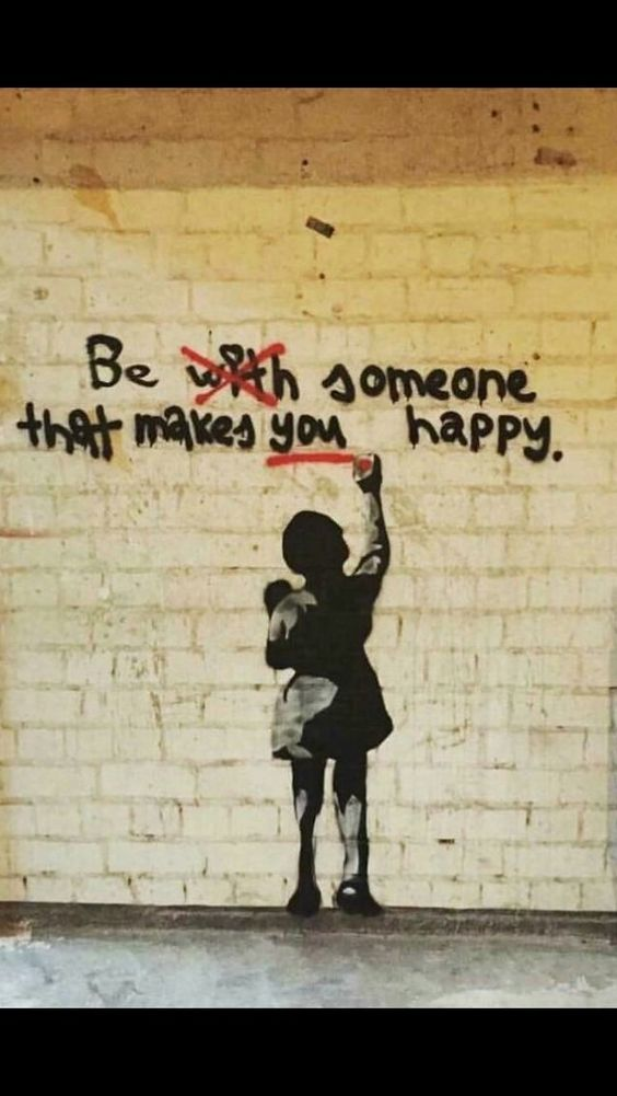 Be someone who makes you happy.