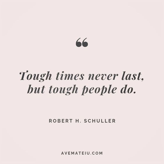 Tough Times Never Last But Tough People Do Robert H Schuller Quote 120 Ave Mateiu Bravery Quotes Tough Times Quotes Done Quotes