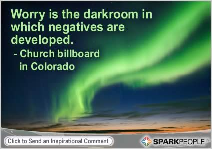Worry is the darkroom in which negatives are developed