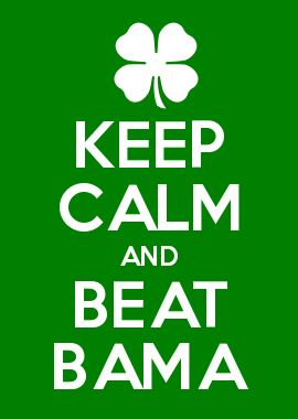 KEEP CALM AND BEAT BAMA