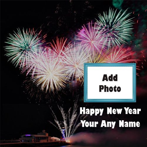 New Year Amazing Fireworks With Name Photo Frame Wishes Happy New Year Pictures Happy Birthday Wishes Photos Happy New Year Message