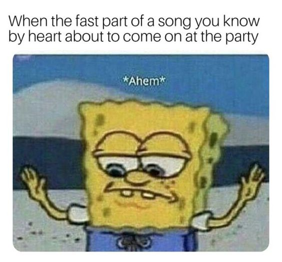 When the Fast Part of the Song You Know by Heart Is About to Come On At The Party