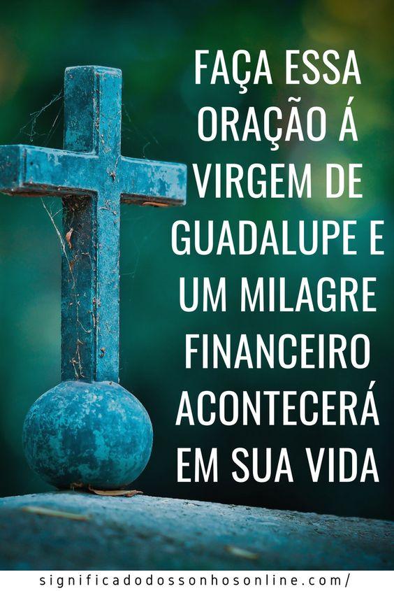 Faça Essa Oração á Virgem De Guadalupe e Um Milagre Financeiro Acontecerá Em Sua Vida! Clique no pin e confira!