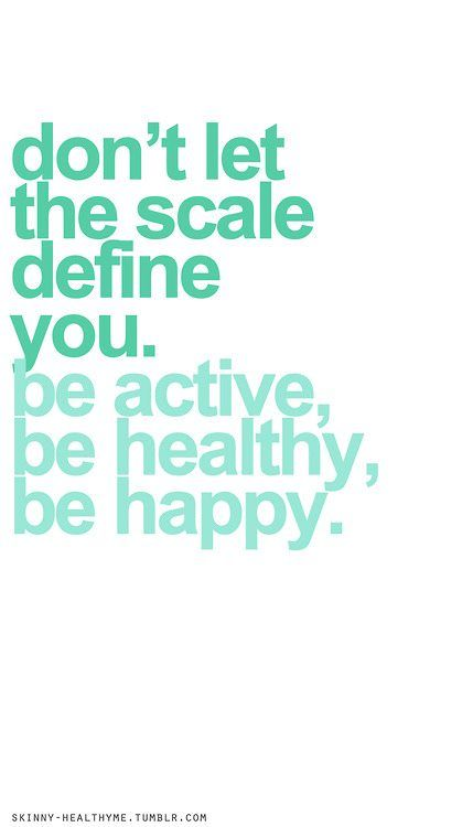 """don't let the scale define you. be active, be healthy, be happy.""  our thoughts exactly!  (hence, our goal weight body scale)"
