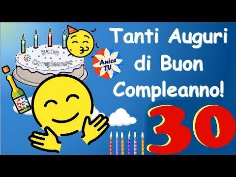 Auguri Per I Tuoi 30 Anni Buon Compleanno Youtube Nel 2020 Buon Compleanno Compleanno 30 Anni