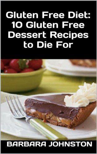 Gluten Free Diet: 10 Gluten Free Dessert Recipes to Die For by Diet Responsibly, http://www.amazon.com/dp/B00AV2JSHI/ref=cm_sw_r_pi_dp_OM5gub1BK2NB1
