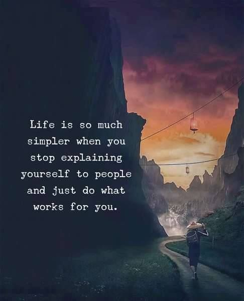 Life Is So Much Simpler When You Stop Explaining Yourself To People And Just Do What Works For You Life Quotes Be Yourself Quotes Words Quotes Thoughts Quotes