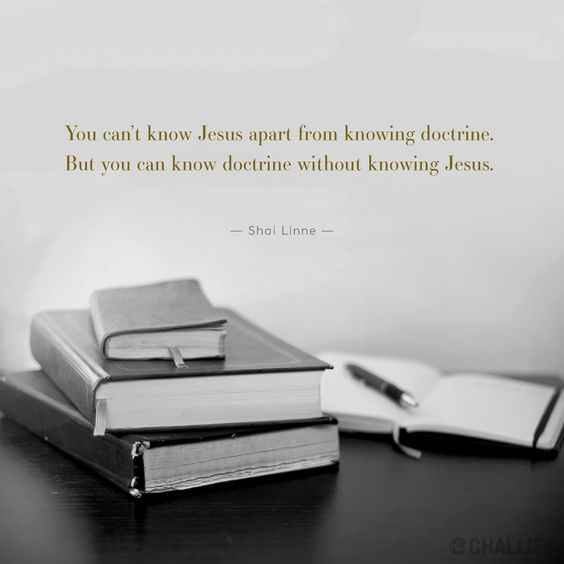 """You can't know Jesus apart from knowing doctrine. But you can know doctrine without knowing Jesus."" (Shai Linne):"