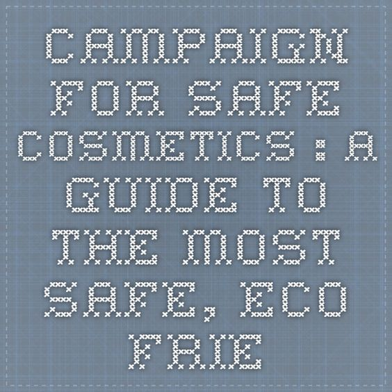 Campaign for Safe Cosmetics:A Guide to the Most Safe, Eco-Friendly Shampoos for All Hair Types