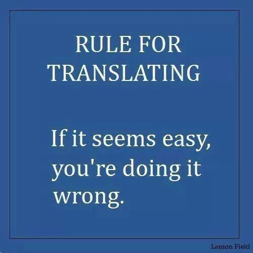Rule for #translationg: If it seems easy, yo're doing it wrong...