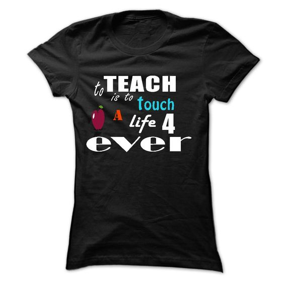 To Teach is to touch a life for ever T-Shirts, Hoodies. VIEW DETAIL ==►…