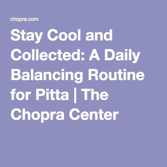 Stay Cool and Collected: A Daily Balancing Routine for Pitta   The Chopra Center