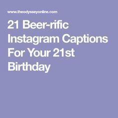 21 Beer Rific Instagram Captions For Your 21st Birthday Birthday Captions Instagram 21st Birthday Quotes Birthday Captions