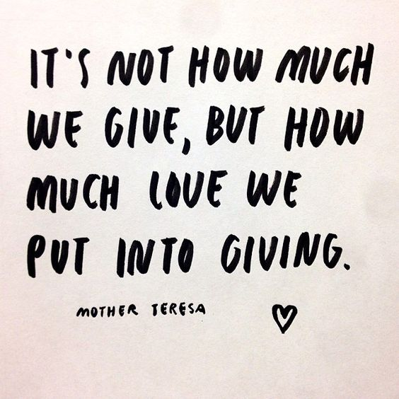 It's not how much we give, but how much love we put into giving. —Mother Teresa. Such an inspiring and motivating woman who made an incredible positive impact on the world. We can use her wise words to follow and do the same.