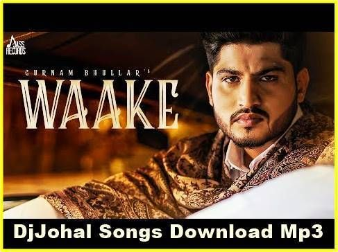Waake Song Gurnam Bhullar Dj Johal Mp3 Songs Download Free Songs Mp3 Song Download Album Songs