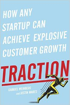 Traction: How Any Startup Can Achieve Explosive Customer Growth: Amazon.co.uk: Gabriel Weinberg, Justin Mares: 9780241242537: Books
