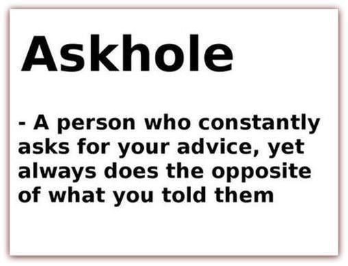 Askhole. Oh my god there have been so many people in my life like this