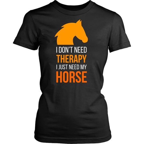 Funny T-Shirt for horse lovers will do the talking for you. I don't need therapy…