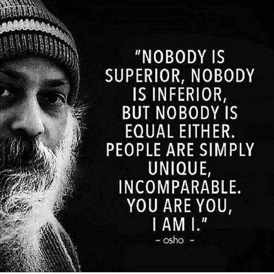 Nobody is superior, nobody is inferior, but nobody is equal either. People are simply #unique, incomparable.