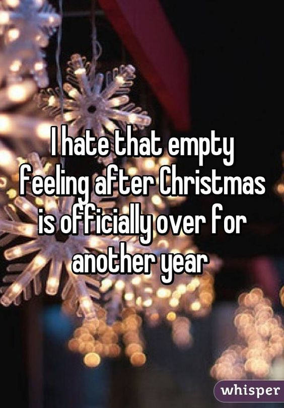 I hate that empty feeling after Christmas is officially over for