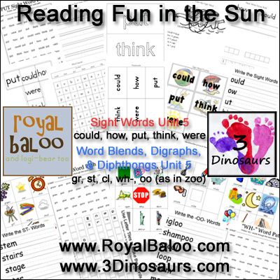 Reading Fun in the Sun Unit 5 It has over 60 pages total activities for Sight Words, Word Blends, Digraphs, & Dipthongs for free. Sight Words: could, how, put, think, were; Word Blends, Digraphs, & Dipthongs: gr, st, cl, wh-, oo (as in zoo);  3Dinosaurs.com RoyalBaloo.com