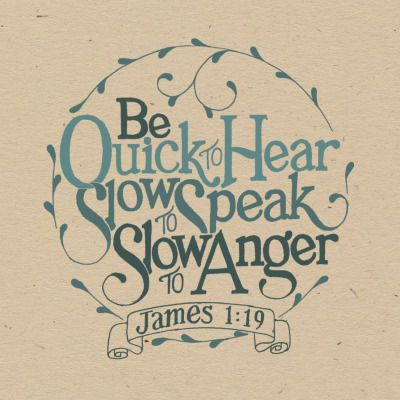 Be Quick To Hear, Slow To Speak, Slow To Anger quotes quote religious quotes quotes about religion religious life quotes james 1:19
